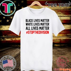 ALL LIVES MATTER – #STOPTHEDIVISION 2020 T-SHIRT
